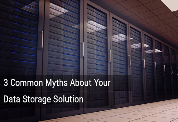 3_Common_Myths_About_Your_Data_Storage_Solution.jpg
